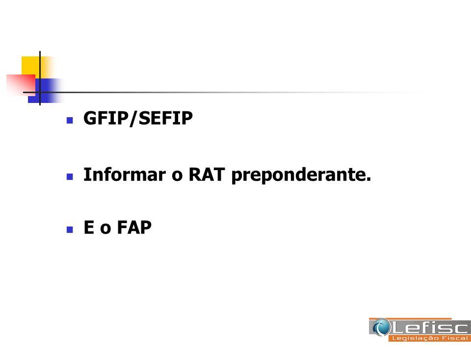 GFIP/SEFIP Informar o RAT preponderante. E o FAP