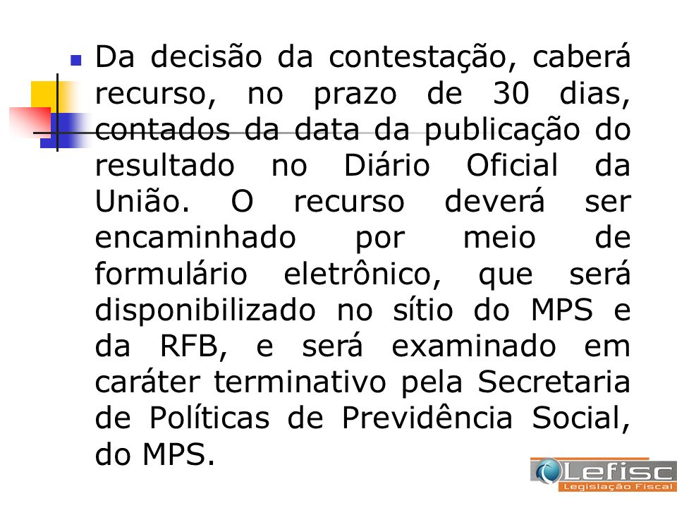 Da decisão da contestação, caberá recurso, no prazo de 30 dias, contados da data da publicação do resultado no Diário Oficial da União.