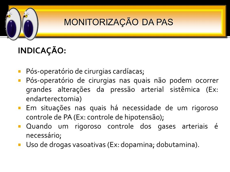 MONITORIZAÇÃO DA PAS INDICAÇÃO: Pós-operatório de cirurgias cardíacas;
