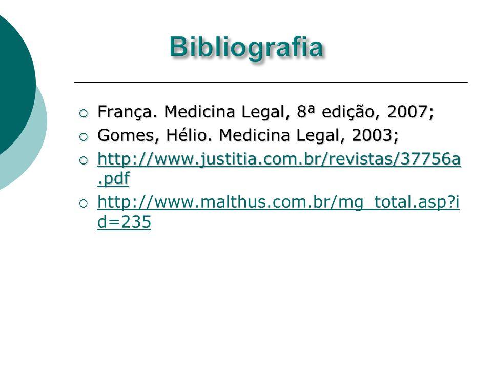 Bibliografia França. Medicina Legal, 8ª edição, 2007;