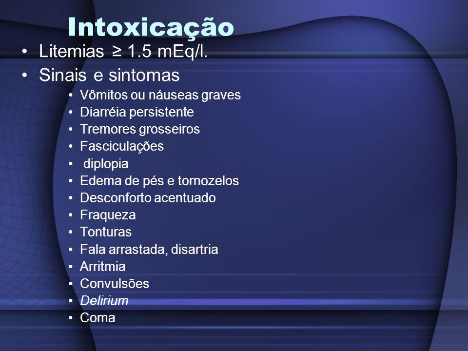 Intoxicação Litemias ≥ 1.5 mEq/l. Sinais e sintomas