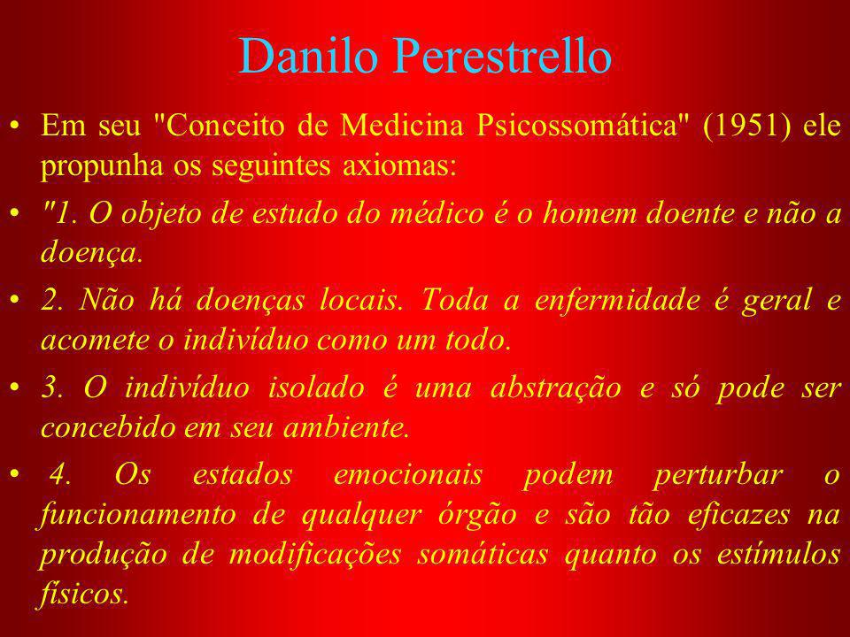 Danilo Perestrello Em seu Conceito de Medicina Psicossomática (1951) ele propunha os seguintes axiomas: