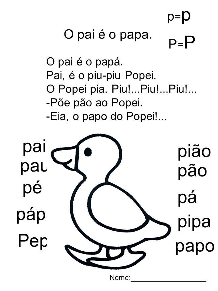pai pião pau pão pé pá pápa pipa Pepe papo p=p O pai é o papa. P=P