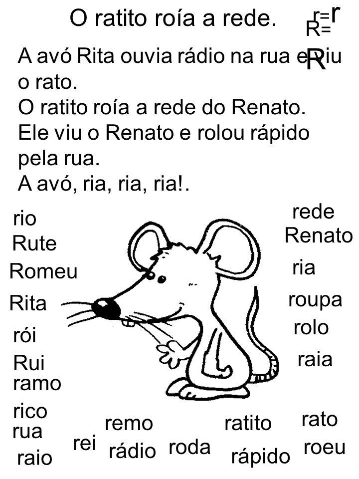 O ratito roía a rede. r=r R=R