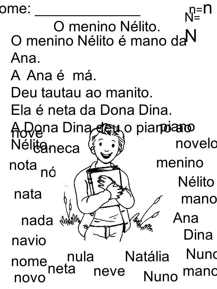 O menino Nélito é mano da Ana. A Ana é má. Deu tautau ao manito.