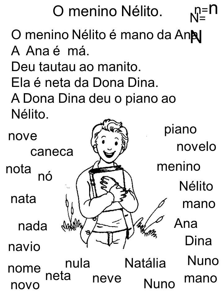 O menino Nélito. n=n N=N O menino Nélito é mano da Ana. A Ana é má.