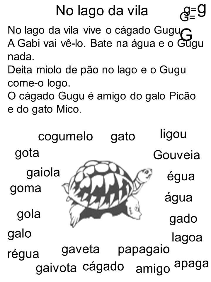 No lago da vila g=g G=G ligou cogumelo gato gota Gouveia gaiola égua