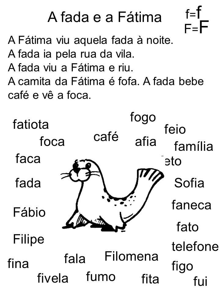 A fada e a Fátima f=f F=F fogo fatiota feio café foca afia família