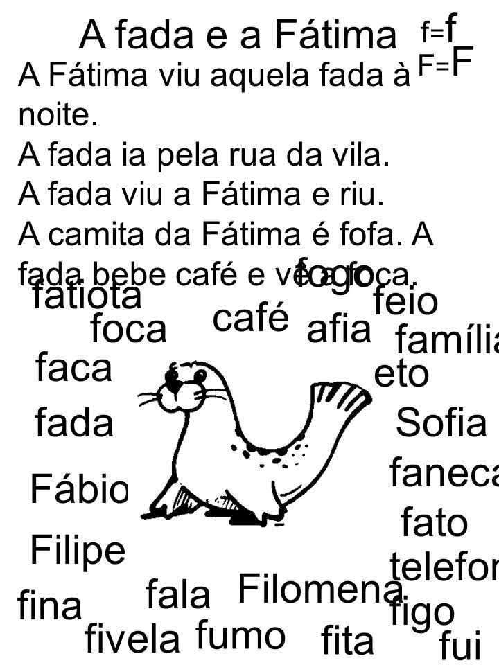 A fada e a Fátima fogo fatiota feio café foca afia família faca feto