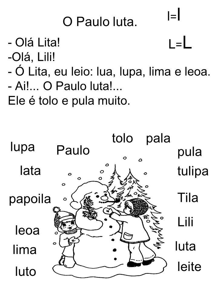 l=l O Paulo luta. L=L tolo pala lupa Paulo pula lata tulipa papoila