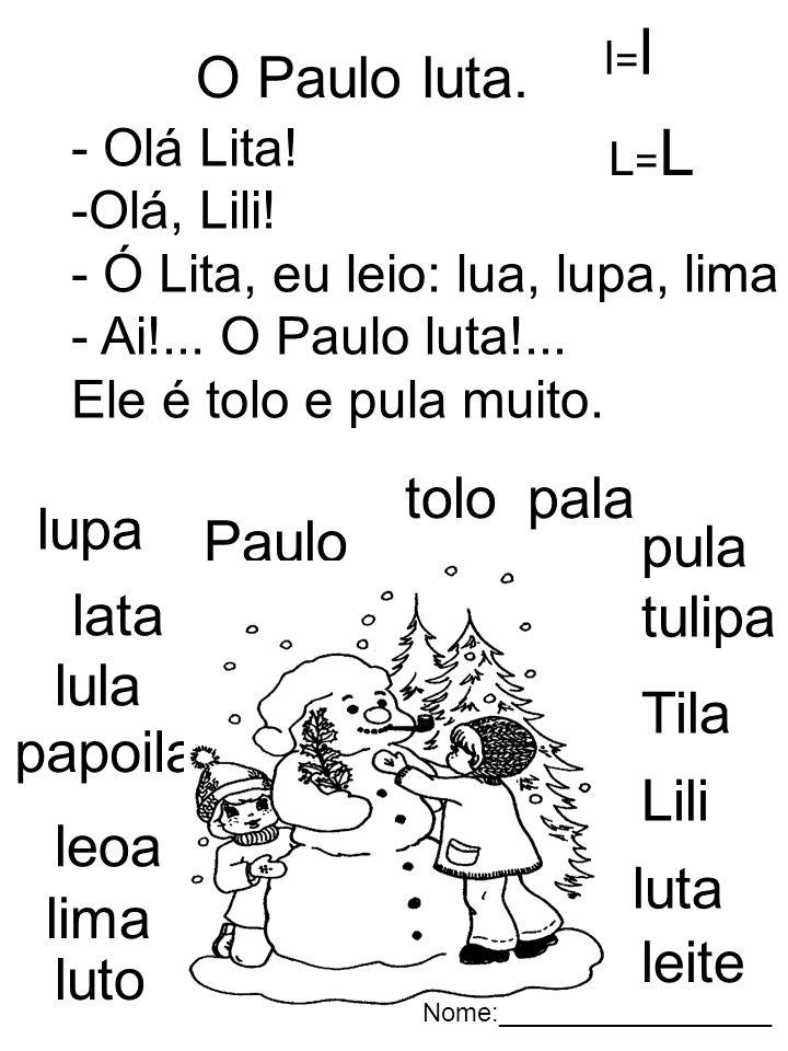 O Paulo luta. tolo pala lupa Paulo pula lata tulipa lula Tila papoila