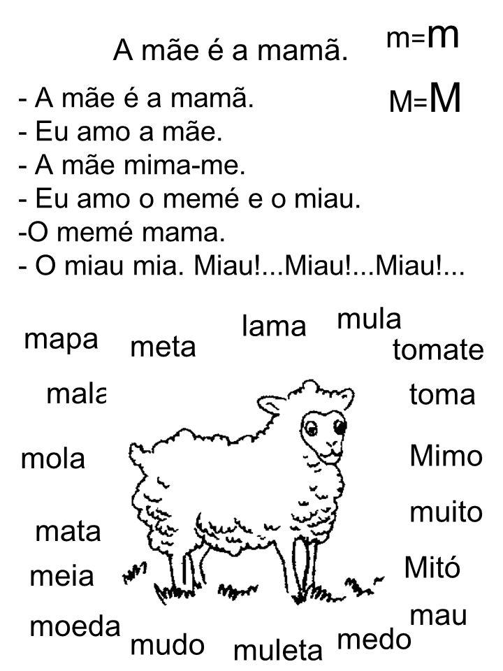 m=m A mãe é a mamã. M=M mula lama mapa meta tomate mala toma Mimo mola