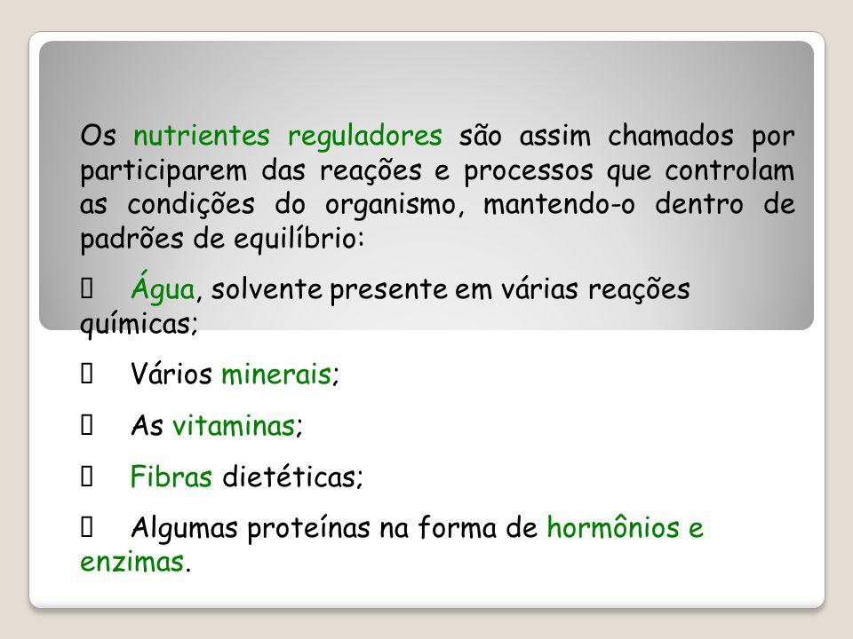 Os nutrientes reguladores são assim chamados por participarem das reações e processos que controlam as condições do organismo, mantendo-o dentro de padrões de equilíbrio: