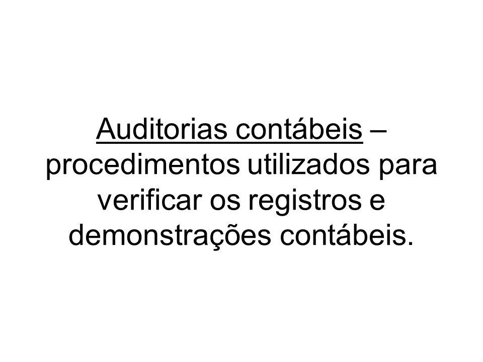 Auditorias contábeis – procedimentos utilizados para verificar os registros e demonstrações contábeis.