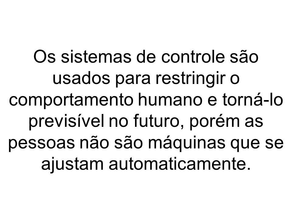 Os sistemas de controle são usados para restringir o comportamento humano e torná-lo previsível no futuro, porém as pessoas não são máquinas que se ajustam automaticamente.