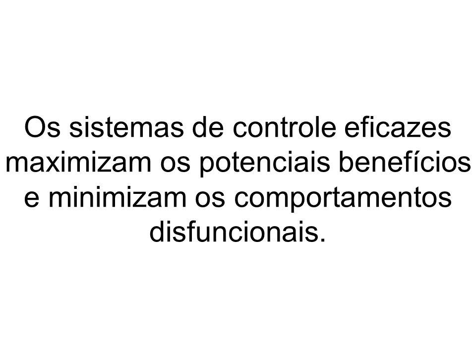 Os sistemas de controle eficazes maximizam os potenciais benefícios e minimizam os comportamentos disfuncionais.