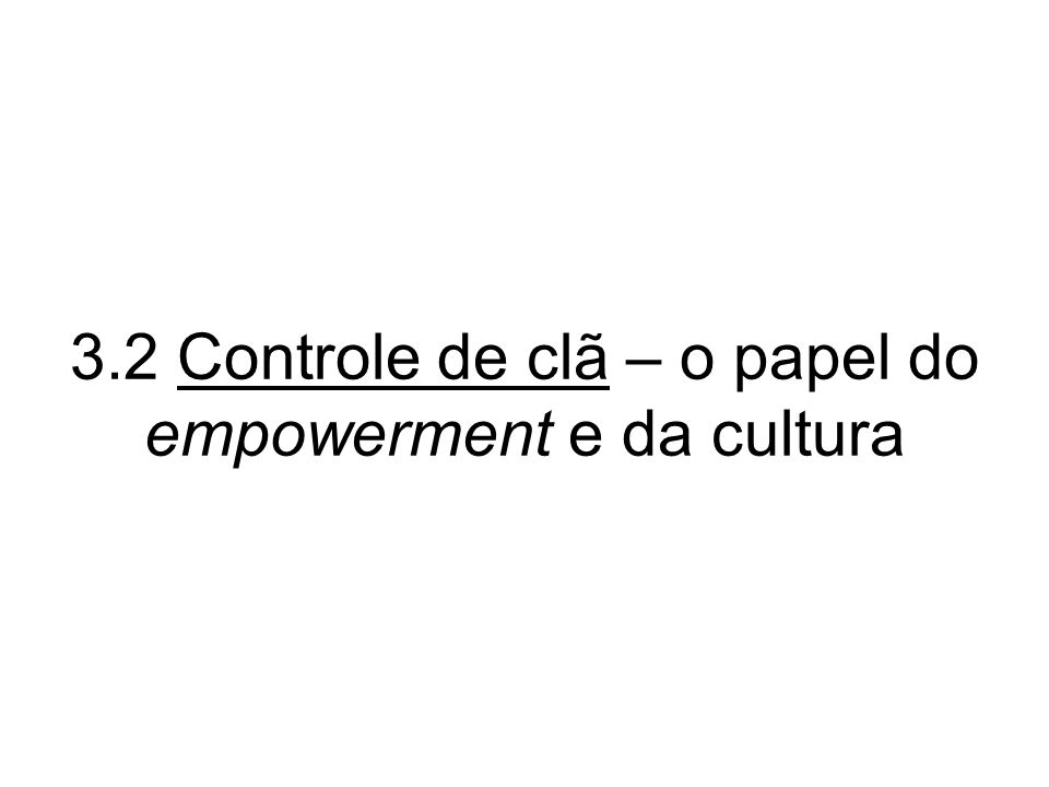 3.2 Controle de clã – o papel do empowerment e da cultura