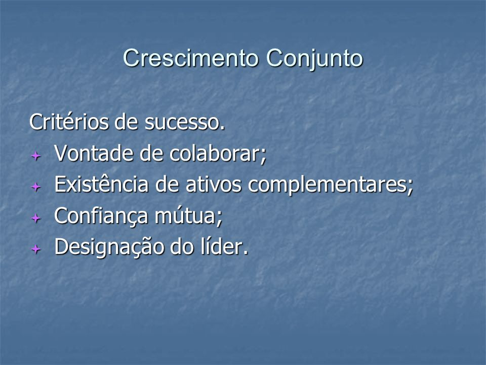 Crescimento Conjunto Critérios de sucesso. Vontade de colaborar;