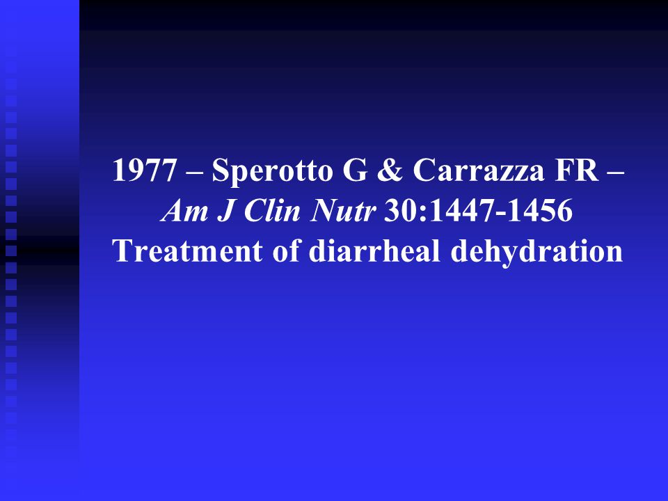 1977 – Sperotto G & Carrazza FR – Am J Clin Nutr 30:1447-1456 Treatment of diarrheal dehydration