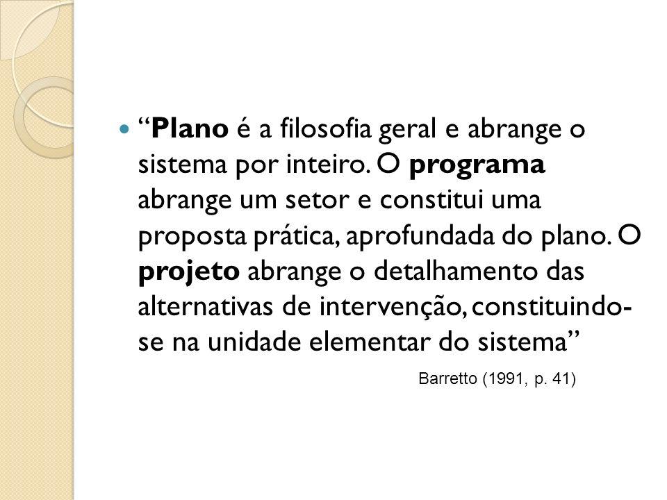 Plano é a filosofia geral e abrange o sistema por inteiro