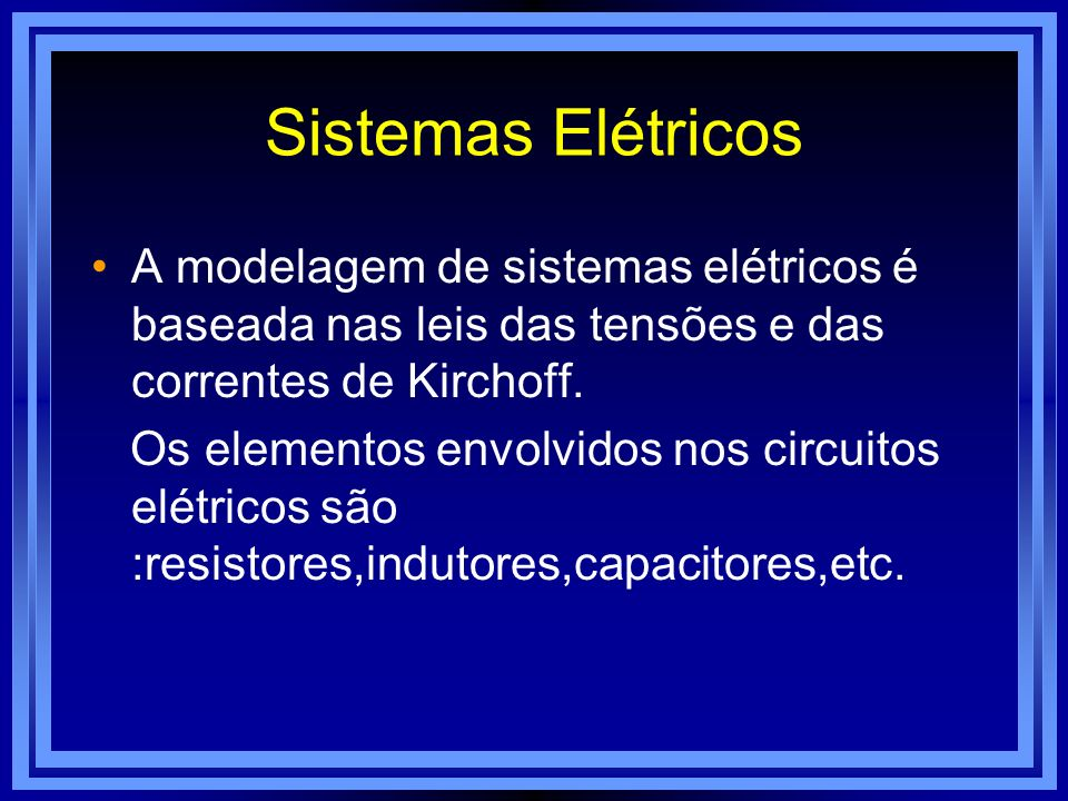 Sistemas ElétricosA modelagem de sistemas elétricos é baseada nas leis das tensões e das correntes de Kirchoff.