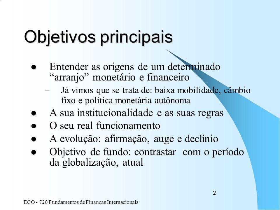 Objetivos principaisEntender as origens de um determinado arranjo monetário e financeiro.