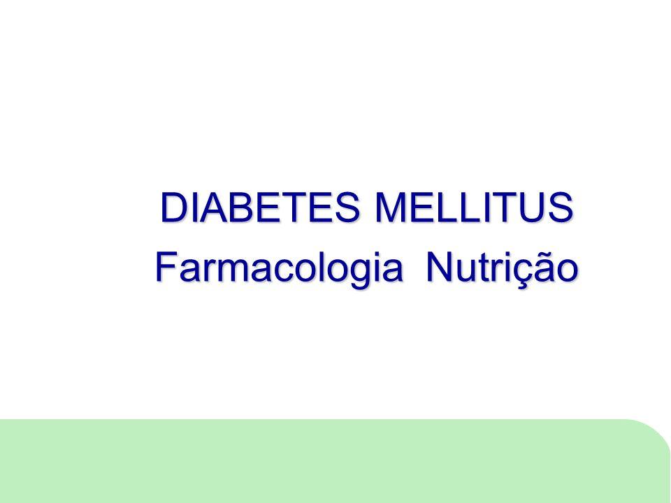 DIABETES MELLITUS Farmacologia Nutrição