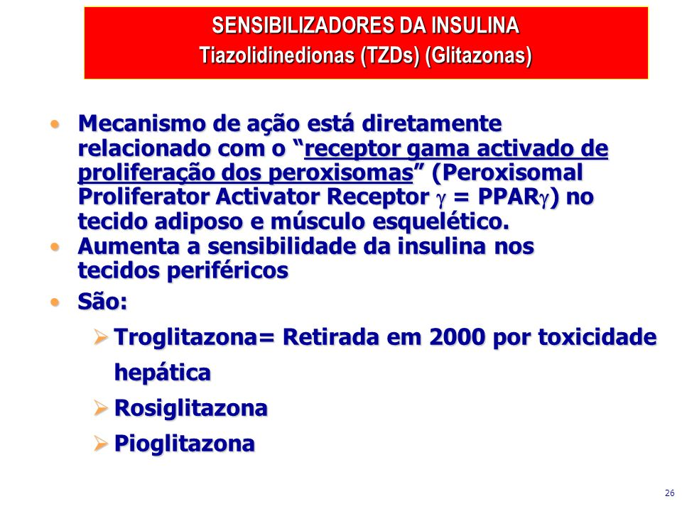SENSIBILIZADORES DA INSULINA Tiazolidinedionas (TZDs) (Glitazonas)