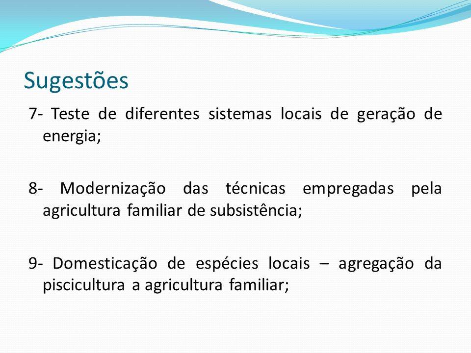 Sugestões7- Teste de diferentes sistemas locais de geração de energia;