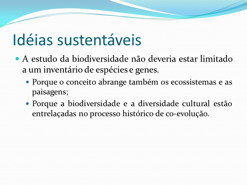 Idéias sustentáveis A estudo da biodiversidade não deveria estar limitado a um inventário de espécies e genes.