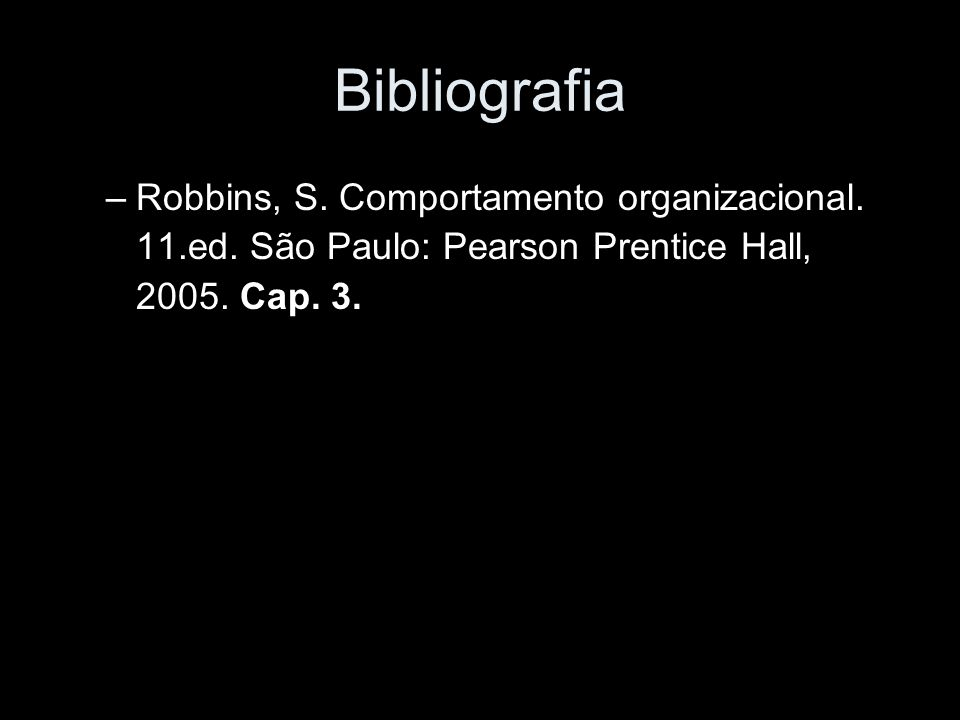 Bibliografia Robbins, S. Comportamento organizacional.