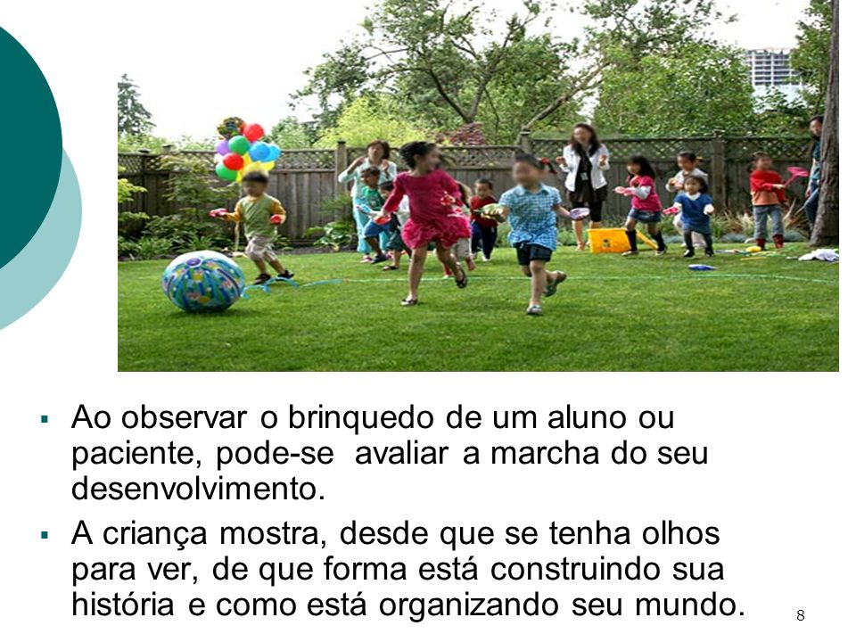 Ao observar o brinquedo de um aluno ou paciente, pode-se avaliar a marcha do seu desenvolvimento.