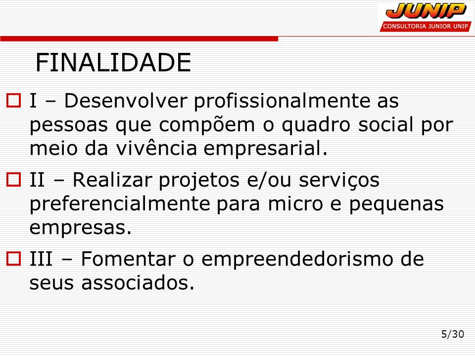 FINALIDADE I – Desenvolver profissionalmente as pessoas que compõem o quadro social por meio da vivência empresarial.