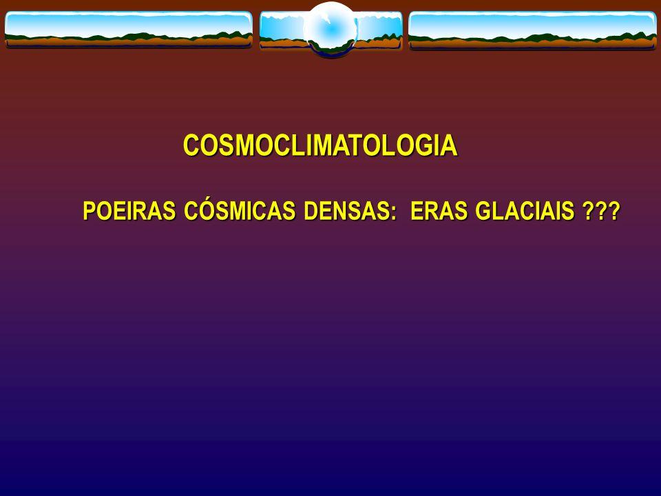 COSMOCLIMATOLOGIA POEIRAS CÓSMICAS DENSAS: ERAS GLACIAIS