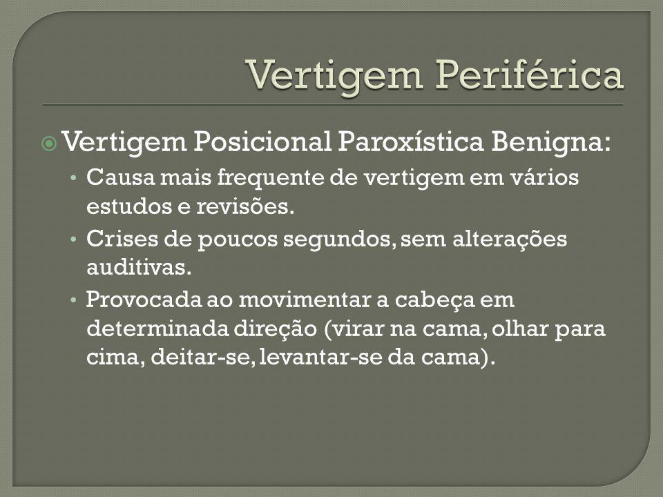 Vertigem Periférica Vertigem Posicional Paroxística Benigna: