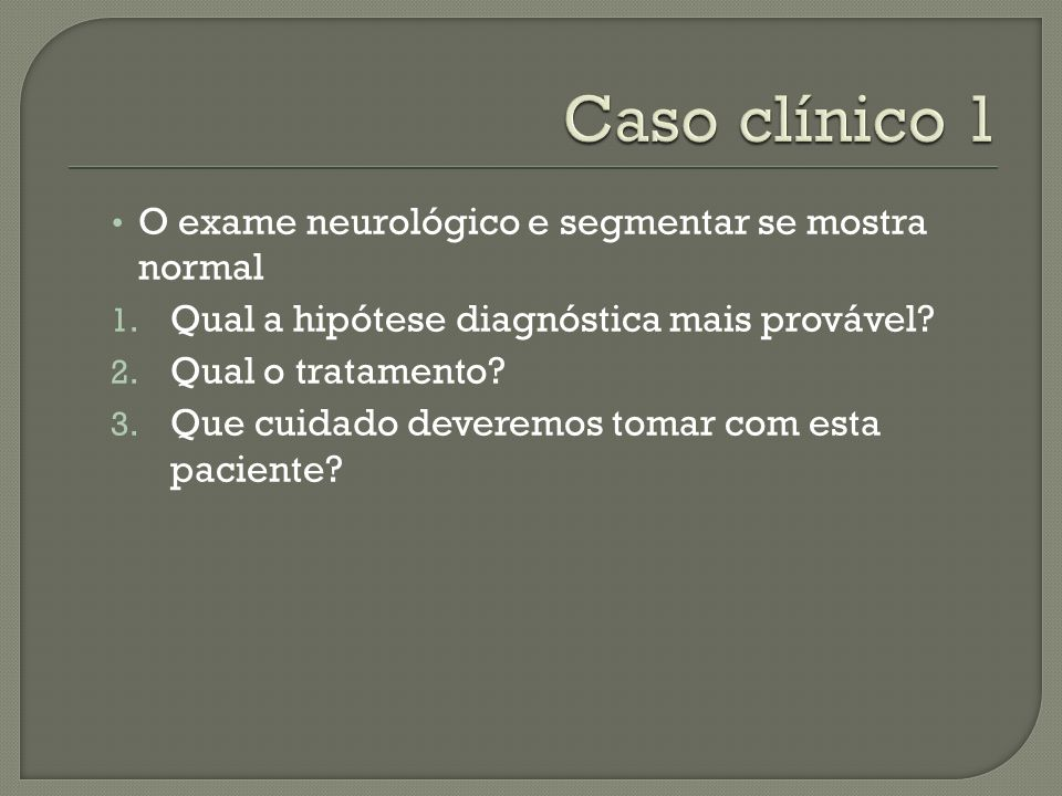 Caso clínico 1 O exame neurológico e segmentar se mostra normal