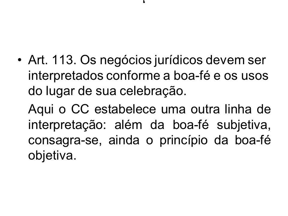 , Art. 113. Os negócios jurídicos devem ser interpretados conforme a boa-fé e os usos do lugar de sua celebração.