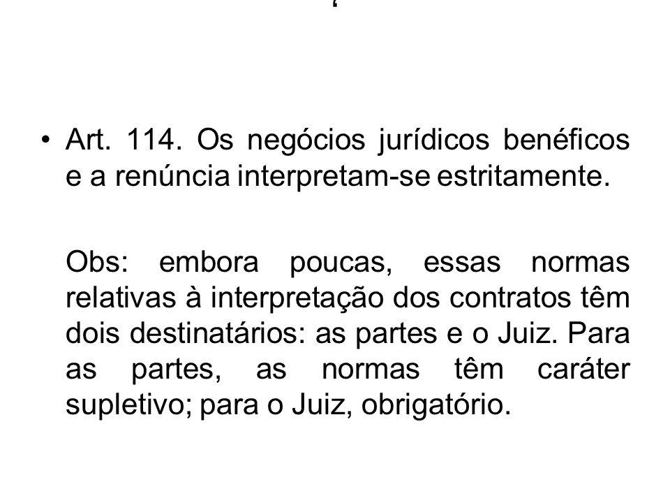 , Art. 114. Os negócios jurídicos benéficos e a renúncia interpretam-se estritamente.