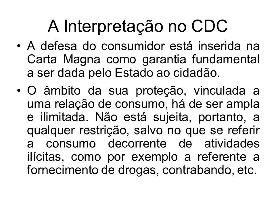 A Interpretação no CDC A defesa do consumidor está inserida na Carta Magna como garantia fundamental a ser dada pelo Estado ao cidadão.