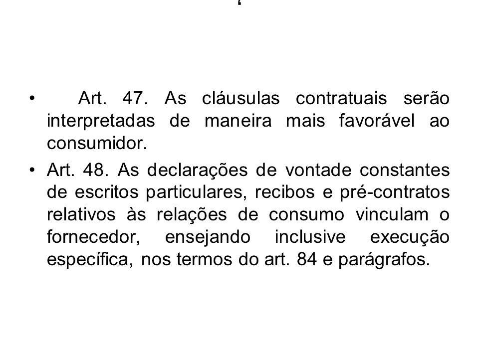 , Art. 47. As cláusulas contratuais serão interpretadas de maneira mais favorável ao consumidor.