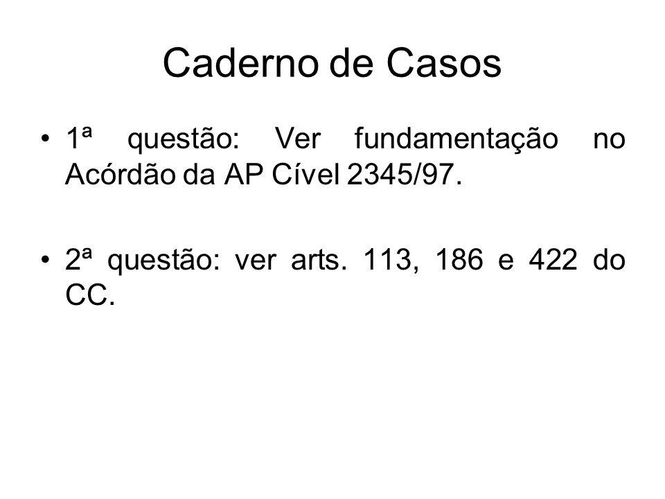 Caderno de Casos 1ª questão: Ver fundamentação no Acórdão da AP Cível 2345/97.