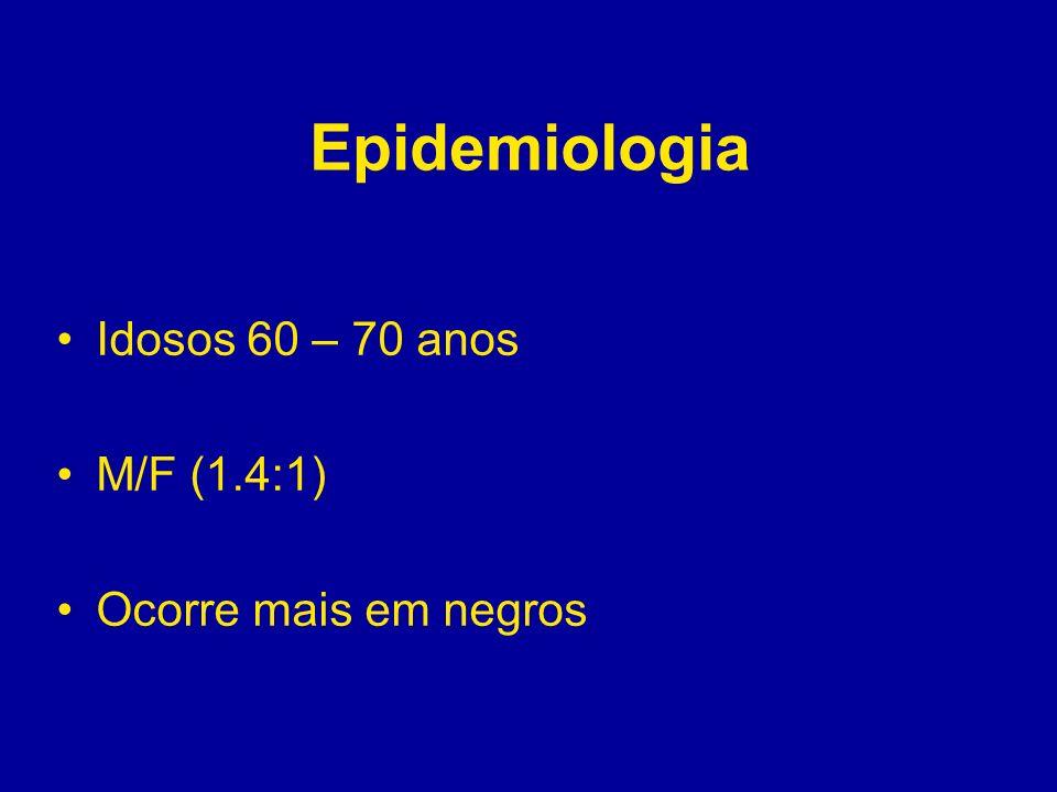 Epidemiologia Idosos 60 – 70 anos M/F (1.4:1) Ocorre mais em negros