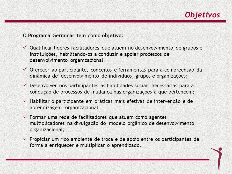 Objetivos O Programa Germinar tem como objetivo: