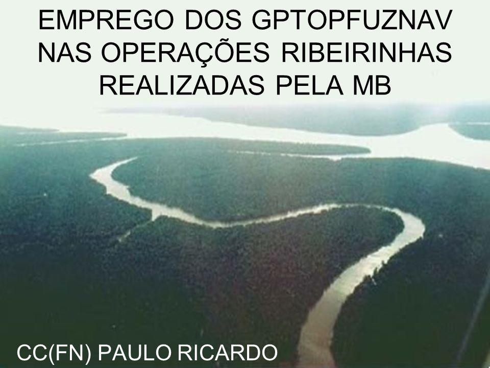EMPREGO DOS GPTOPFUZNAV NAS OPERAÇÕES RIBEIRINHAS REALIZADAS PELA MB