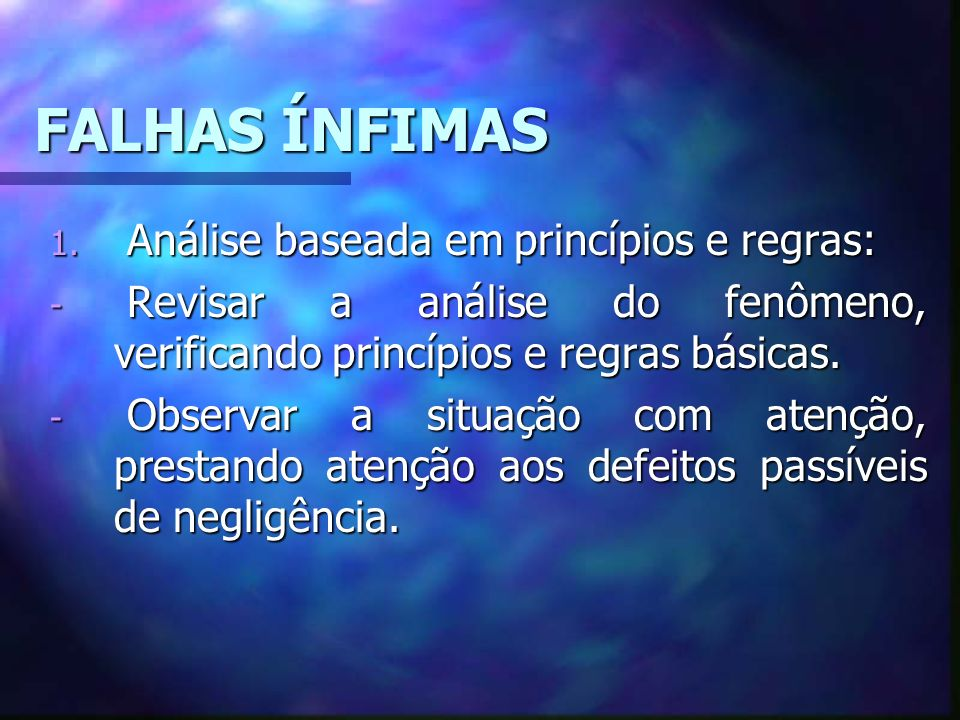 FALHAS ÍNFIMAS Análise baseada em princípios e regras: