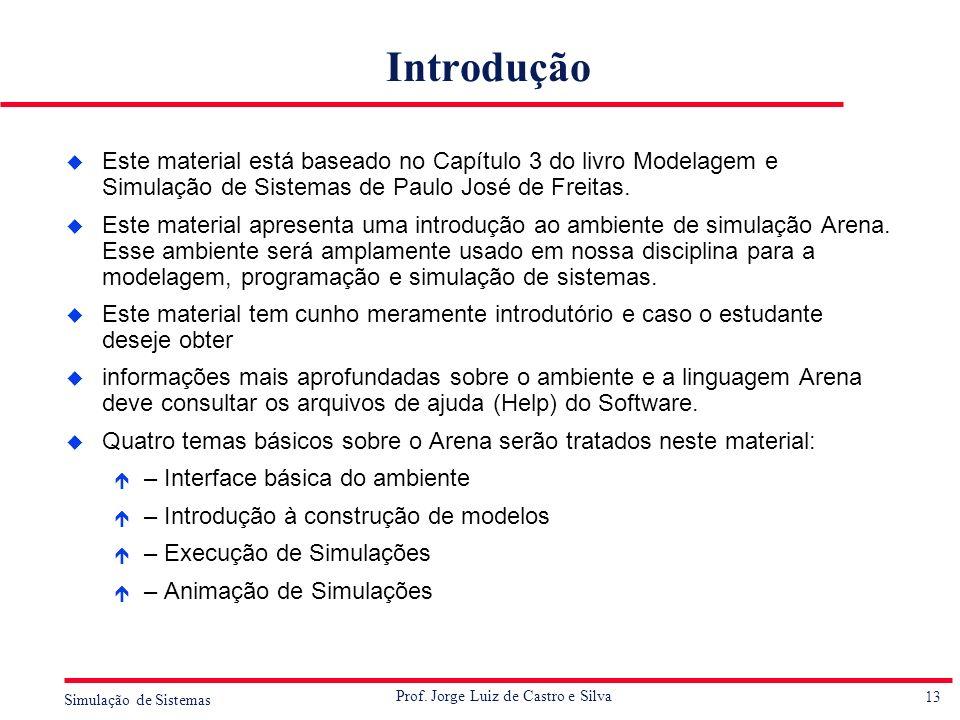 IntroduçãoEste material está baseado no Capítulo 3 do livro Modelagem e Simulação de Sistemas de Paulo José de Freitas.