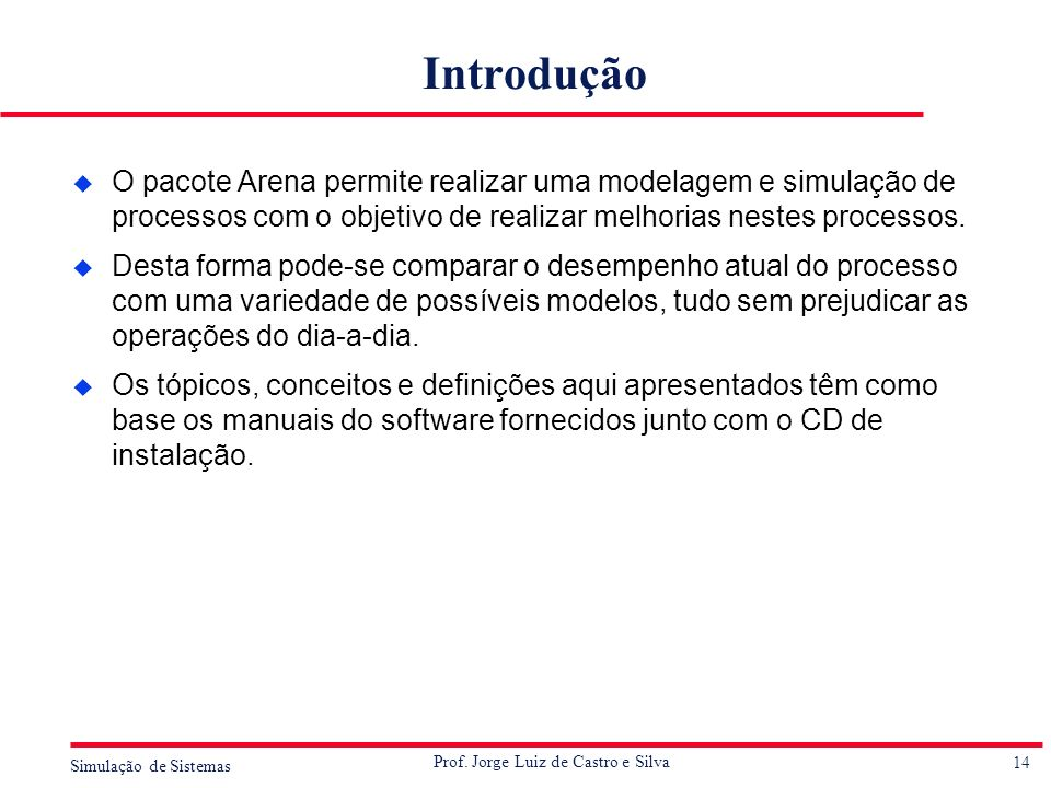 IntroduçãoO pacote Arena permite realizar uma modelagem e simulação de processos com o objetivo de realizar melhorias nestes processos.