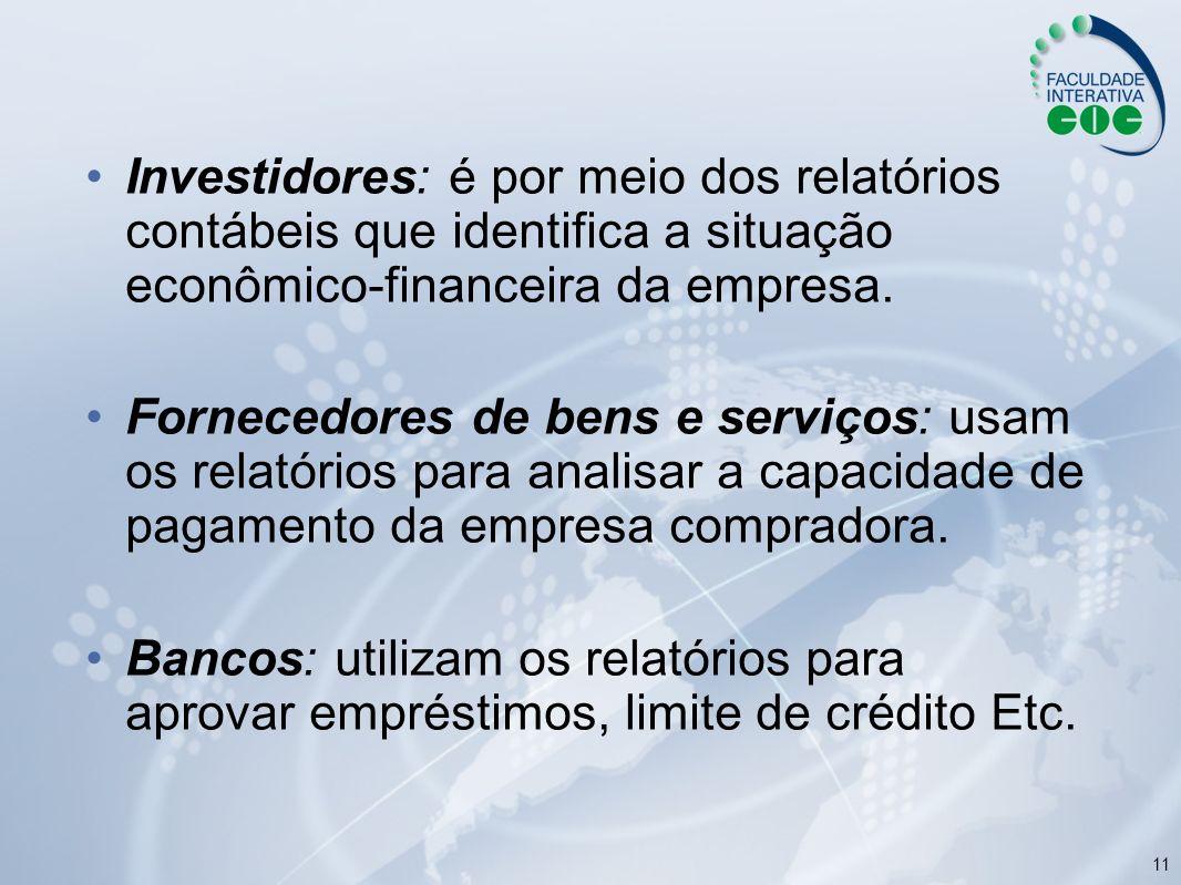 Investidores: é por meio dos relatórios contábeis que identifica a situação econômico-financeira da empresa.