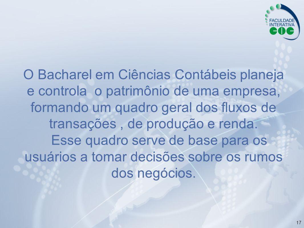 O Bacharel em Ciências Contábeis planeja e controla o patrimônio de uma empresa, formando um quadro geral dos fluxos de transações , de produção e renda.