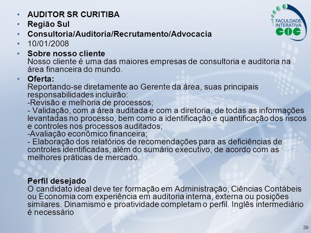 AUDITOR SR CURITIBA Região Sul. Consultoria/Auditoria/Recrutamento/Advocacia. 10/01/2008.